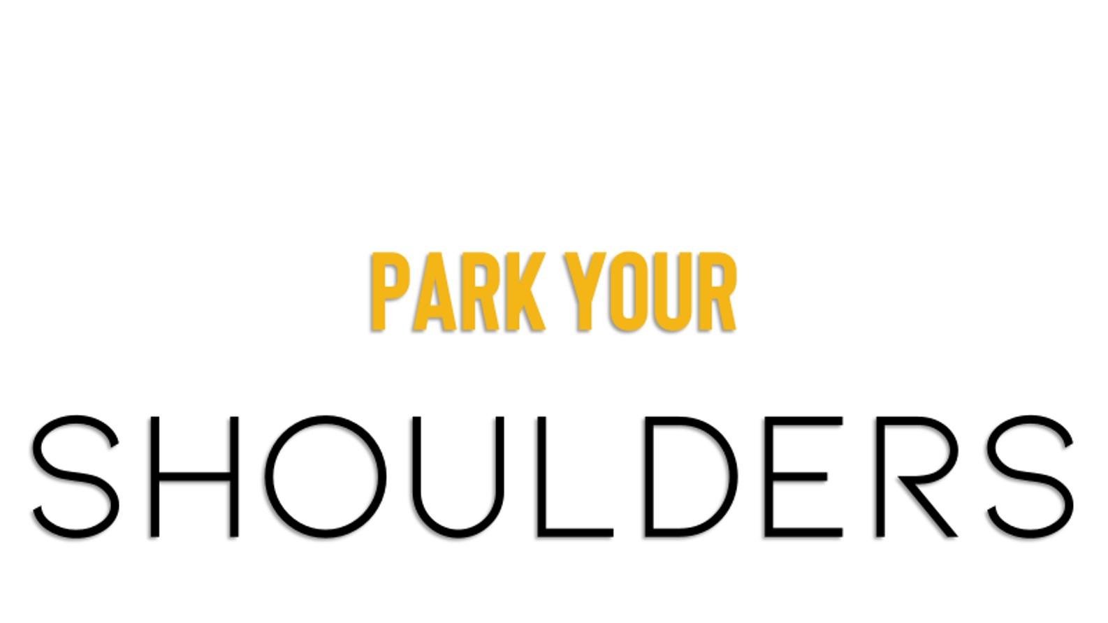 Park your shoulders