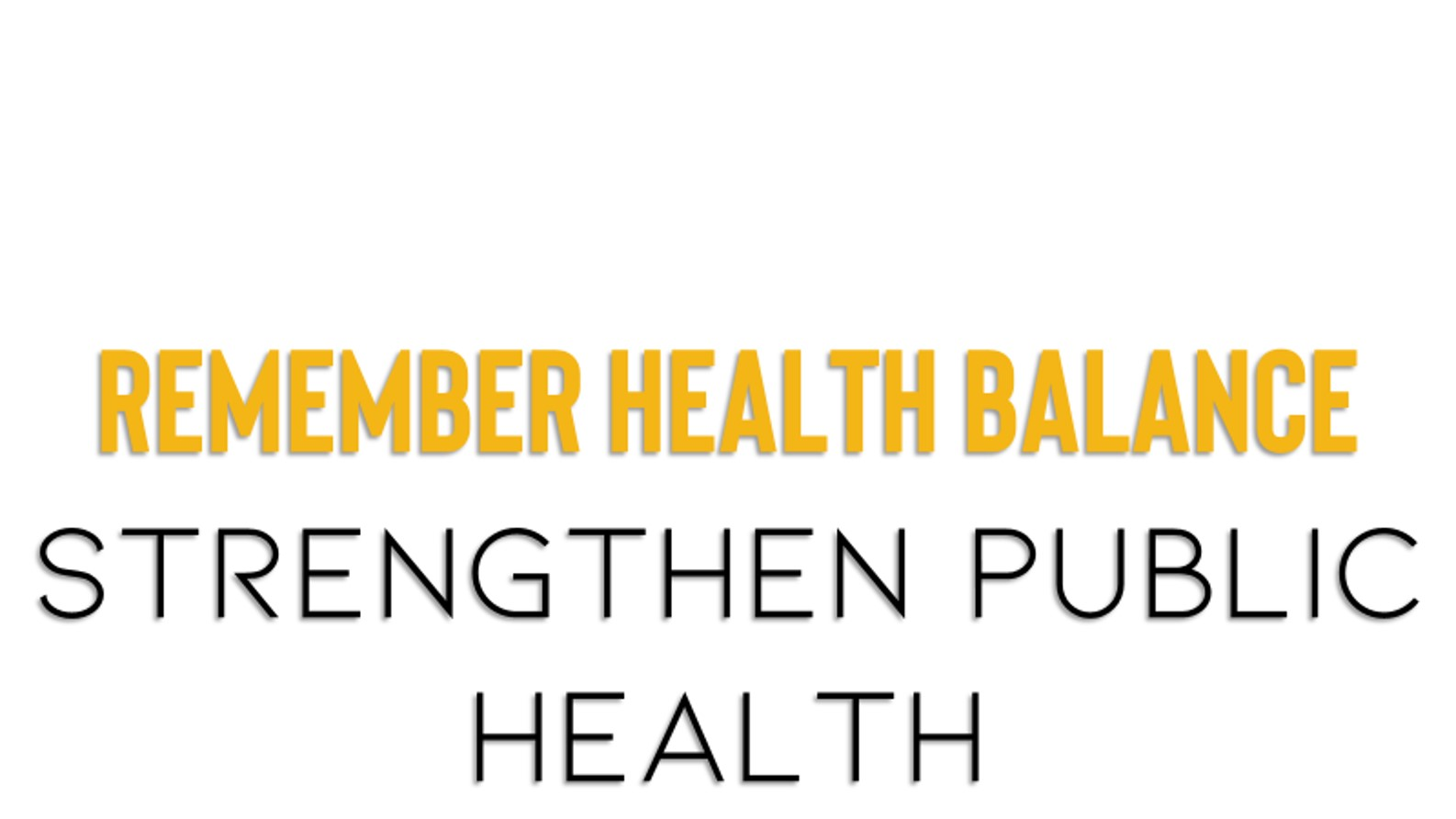 Remember health balance and strengthen public health