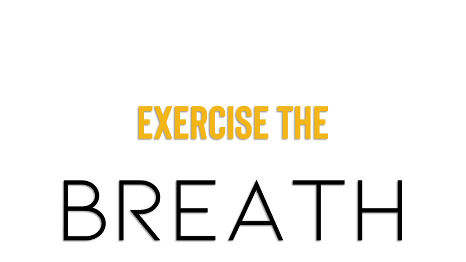 Exercise the breath