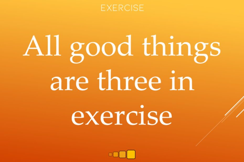 all good things are three in exercise