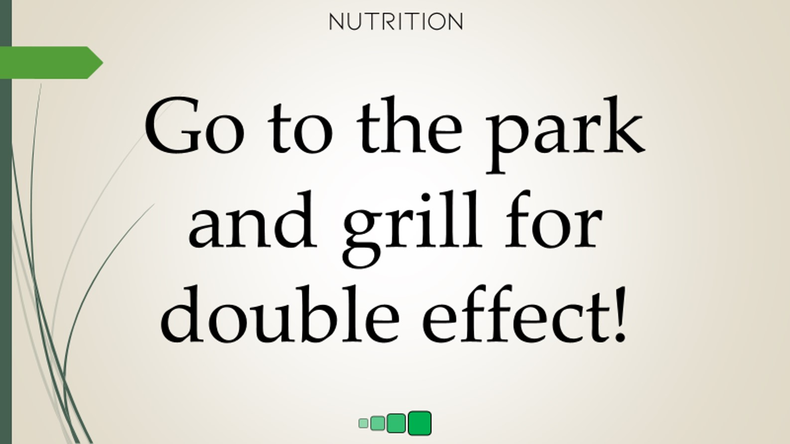 go to the park and grill for double effect!