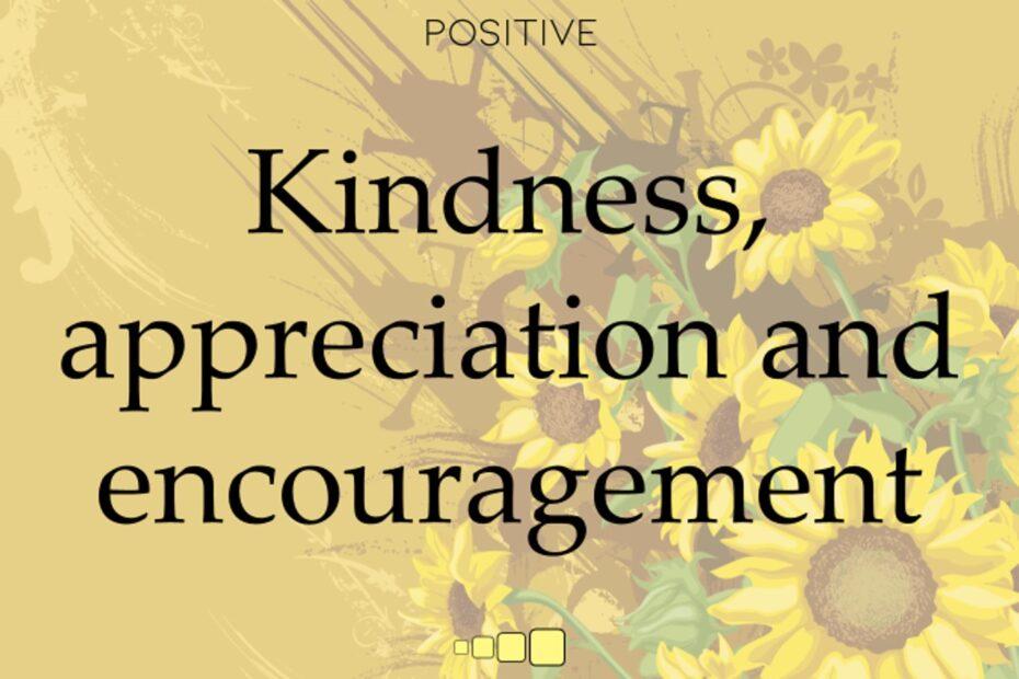 kindness, appreciation and encouragement