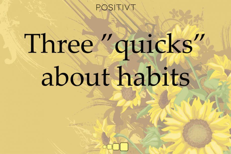 three quicks about habits